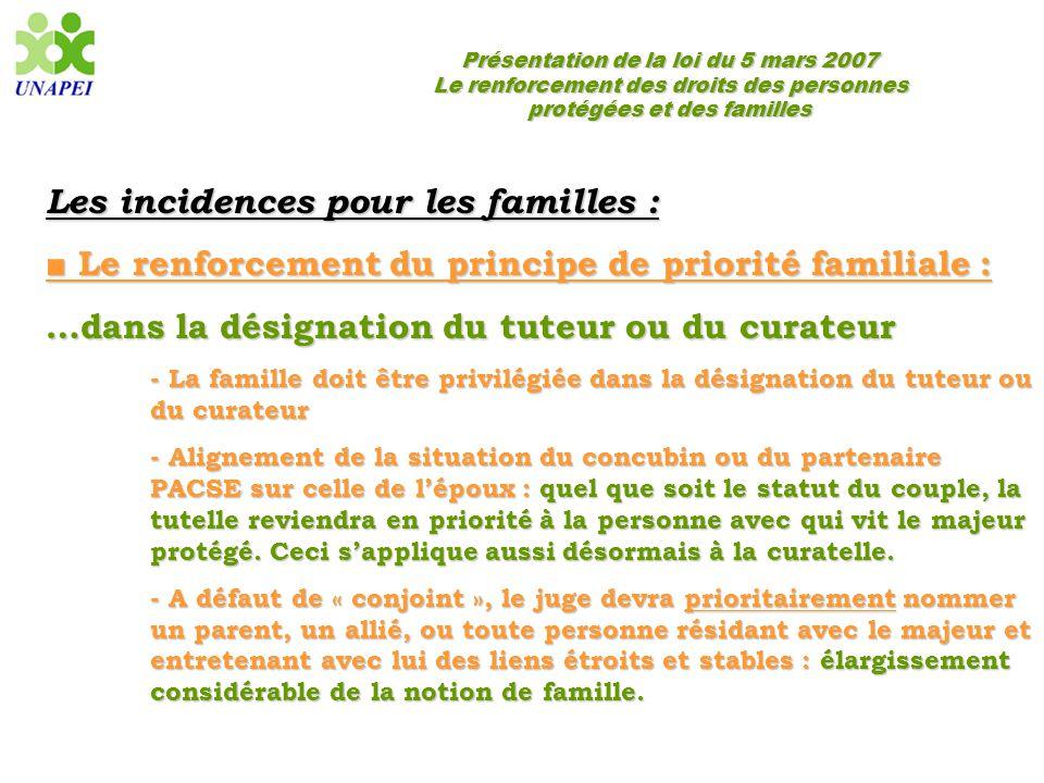 Présentation de la loi du 5 mars 2007 Le renforcement des droits des personnes protégées et des familles Les incidences pour les familles : ■ Le renfo