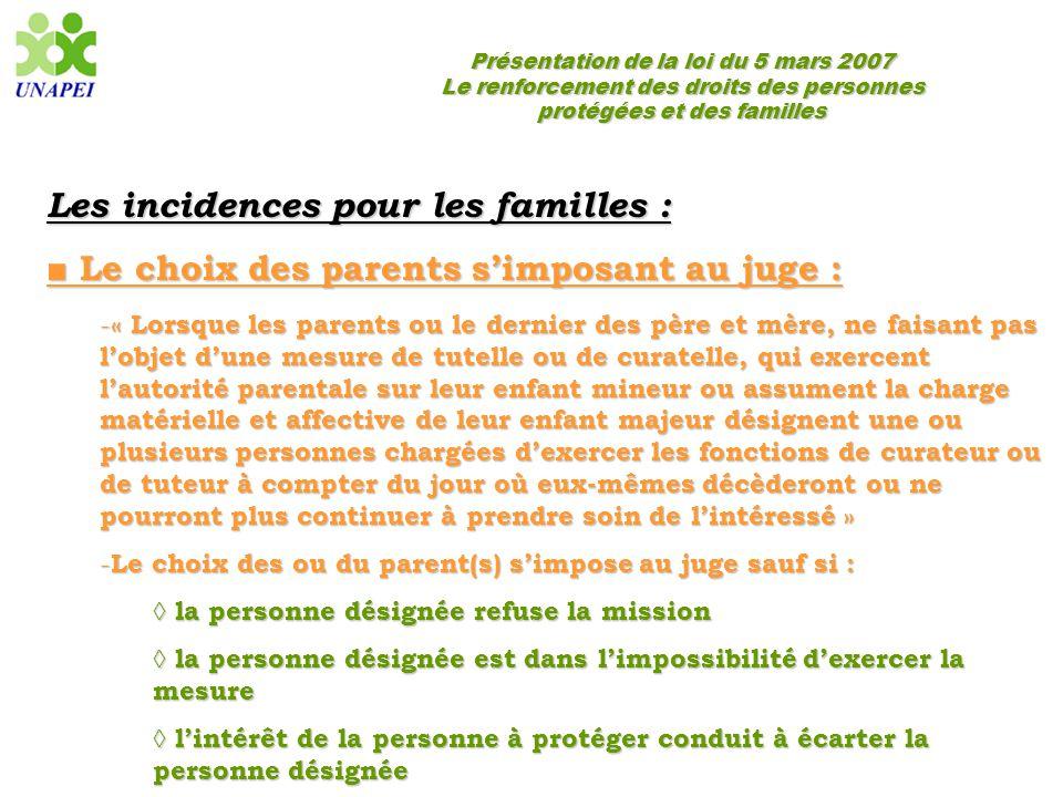 Présentation de la loi du 5 mars 2007 Le renforcement des droits des personnes protégées et des familles Les incidences pour les familles : ■ Le choix