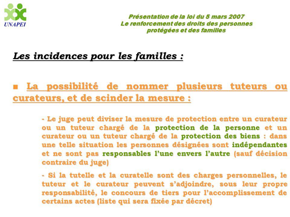 Présentation de la loi du 5 mars 2007 Le renforcement des droits des personnes protégées et des familles Les incidences pour les familles : La possibi