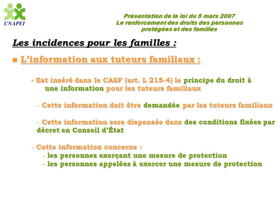 Présentation de la loi du 5 mars 2007 Le renforcement des droits des personnes protégées et des familles Les incidences pour les familles : L'informat