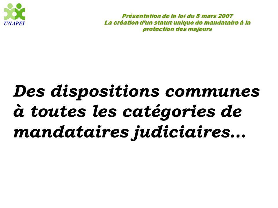 Présentation de la loi du 5 mars 2007 La création d'un statut unique de mandataire à la protection des majeurs Des dispositions communes à toutes les