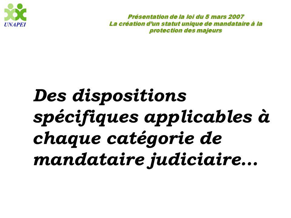 Présentation de la loi du 5 mars 2007 La création d'un statut unique de mandataire à la protection des majeurs Des dispositions spécifiques applicable