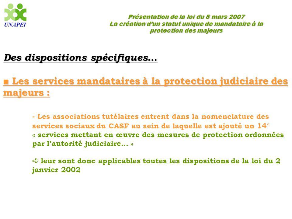 Présentation de la loi du 5 mars 2007 La création d'un statut unique de mandataire à la protection des majeurs Des dispositions spécifiques… ■ Les ser