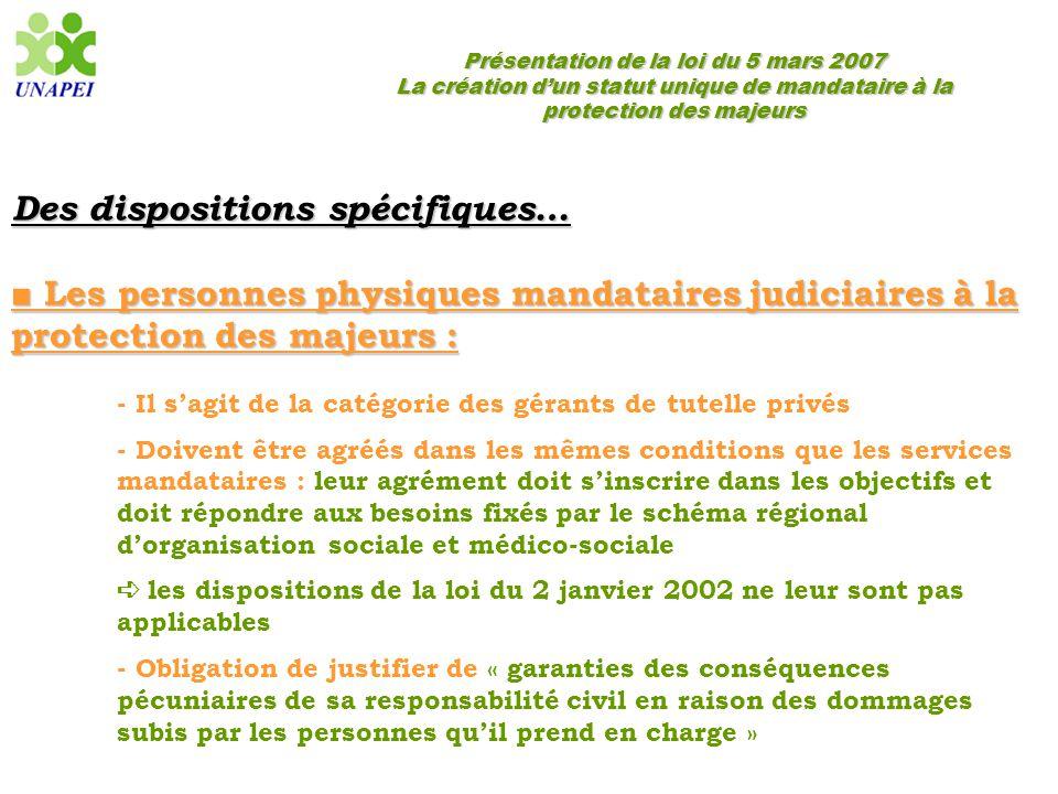 Présentation de la loi du 5 mars 2007 La création d'un statut unique de mandataire à la protection des majeurs Des dispositions spécifiques… ■ Les per