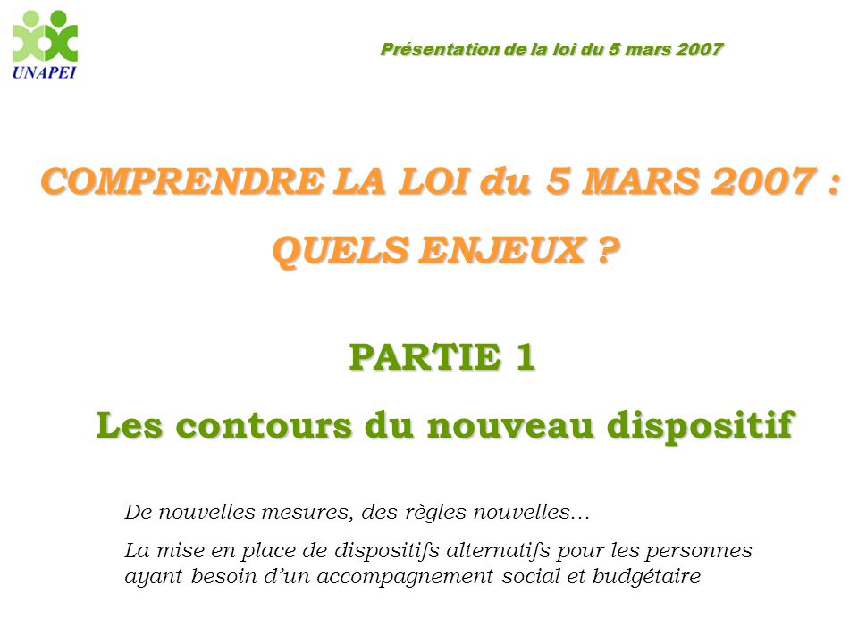 Présentation de la loi du 5 mars 2007 COMPRENDRE LA LOI du 5 MARS 2007 : QUELS ENJEUX ? PARTIE 1 Les contours du nouveau dispositif De nouvelles mesur
