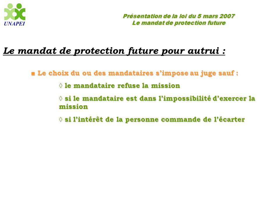 Présentation de la loi du 5 mars 2007 Le mandat de protection future Le mandat de protection future pour autrui : ■ Le choix du ou des mandataires s'i