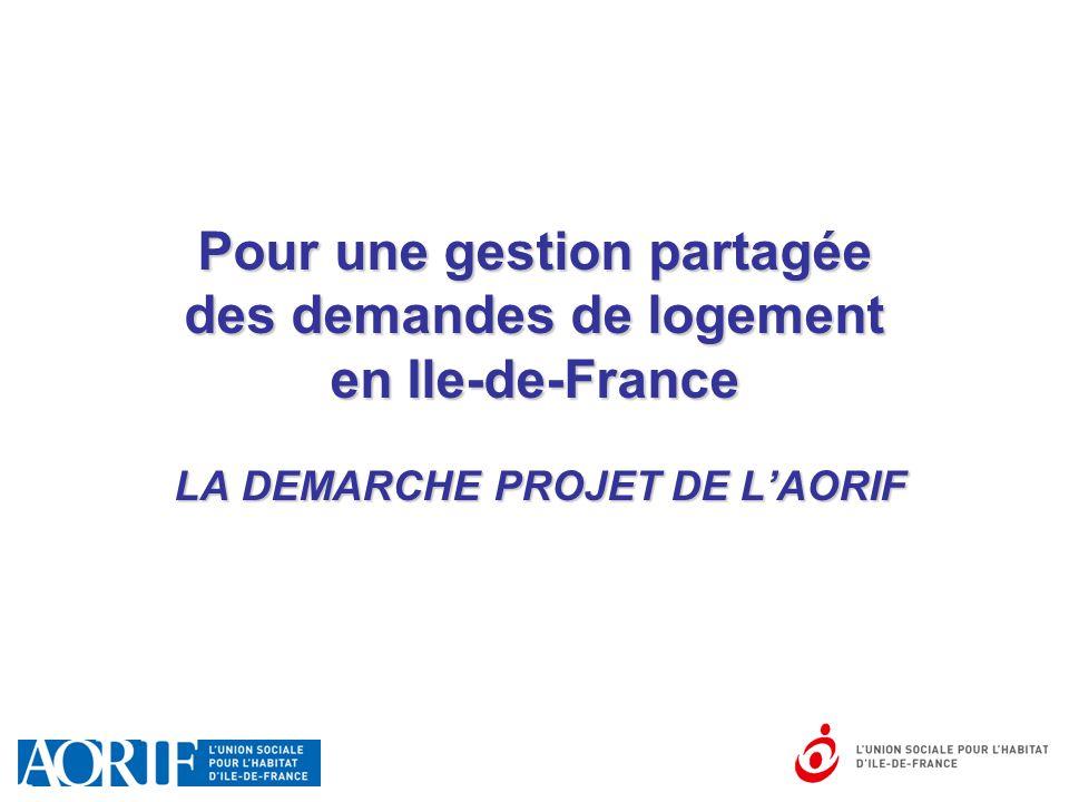 Pour une gestion partagée des demandes de logement en Ile-de-France LA DEMARCHE PROJET DE L'AORIF