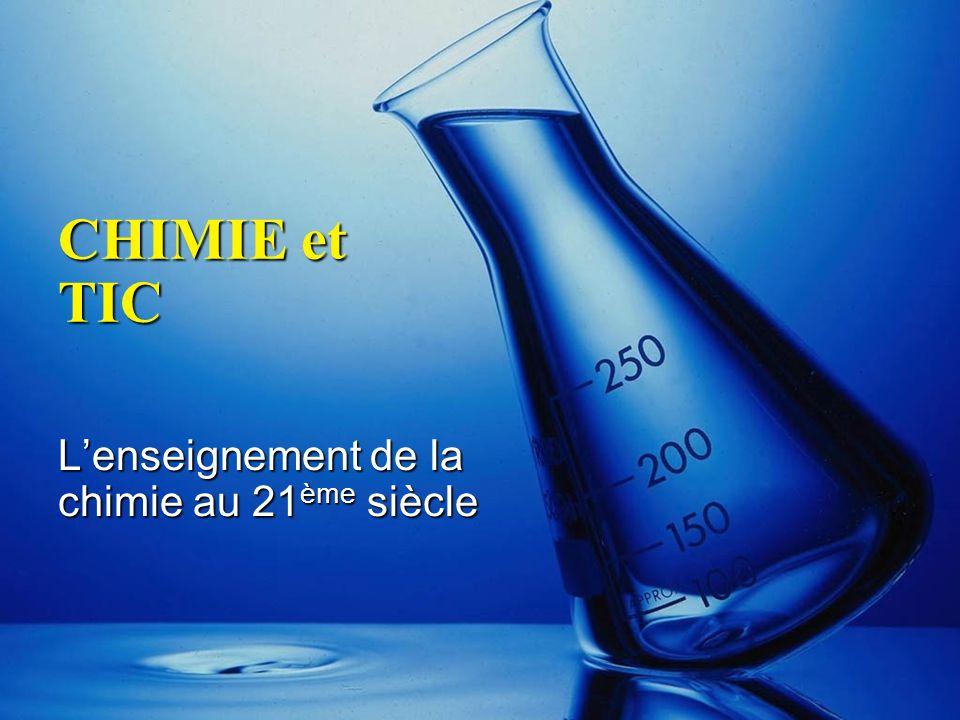 CHIMIE et TIC L'enseignement de la chimie au 21 ème siècle