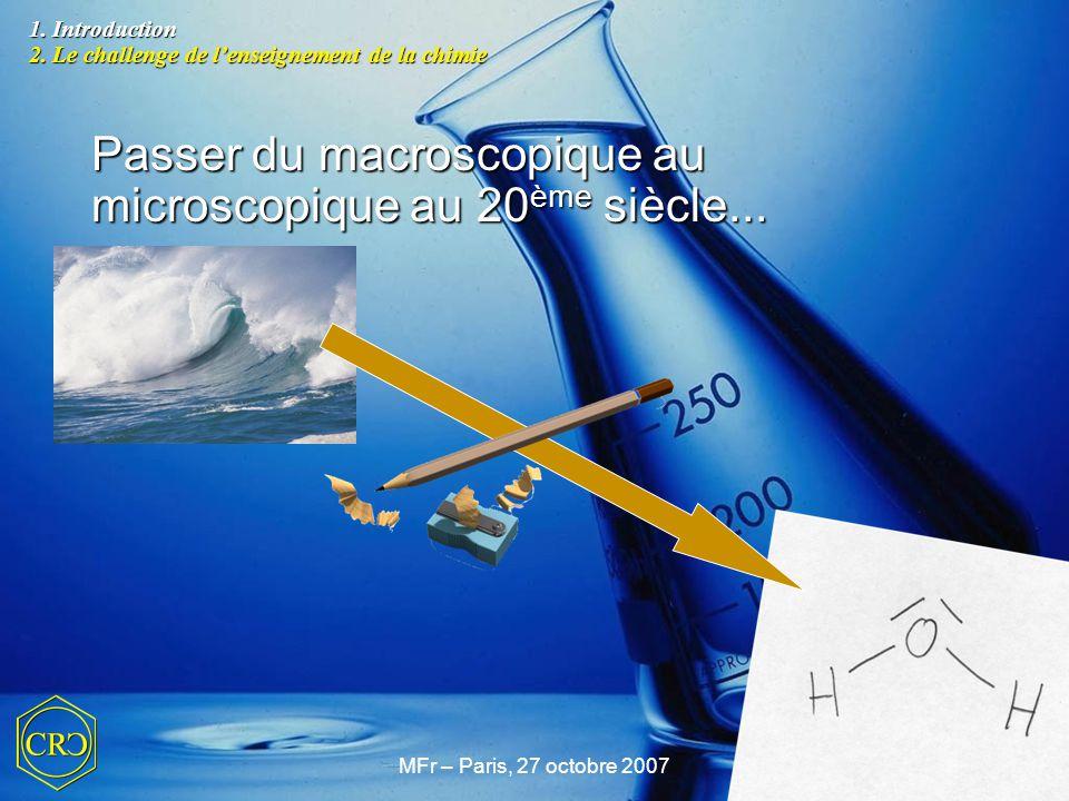 MFr – Paris, 27 octobre 200719 Passer du macroscopique au microscopique au 20 ème siècle... 1. Introduction 2. Le challenge de l'enseignement de la ch
