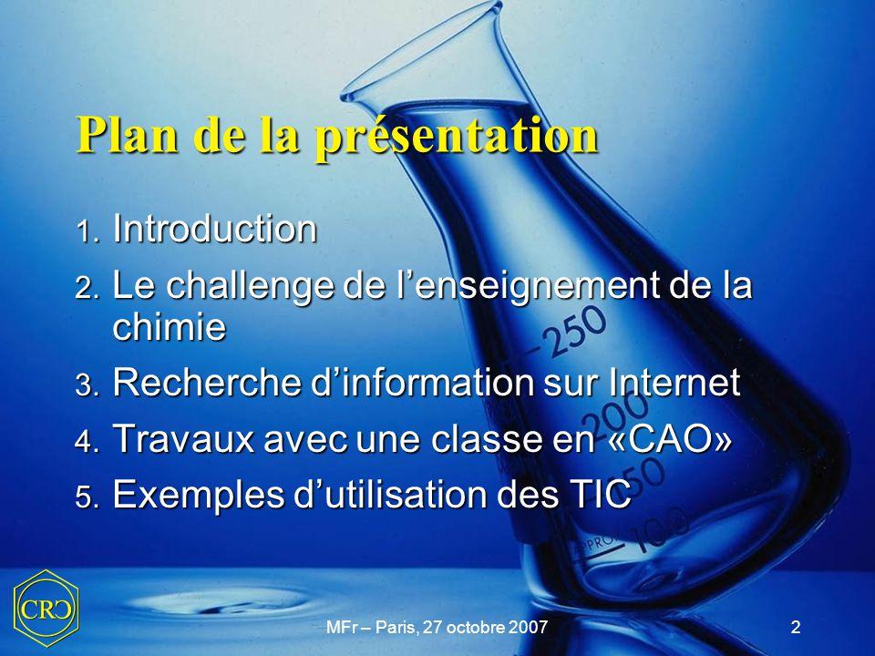 MFr – Paris, 27 octobre 20072 Plan de la présentation 1. Introduction 2. Le challenge de l'enseignement de la chimie 3. Recherche d'information sur In