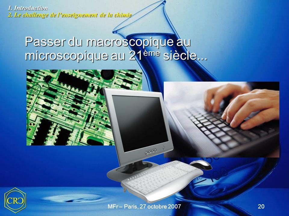 MFr – Paris, 27 octobre 200720 Passer du macroscopique au microscopique au 21 ème siècle... 1. Introduction 2. Le challenge de l'enseignement de la ch