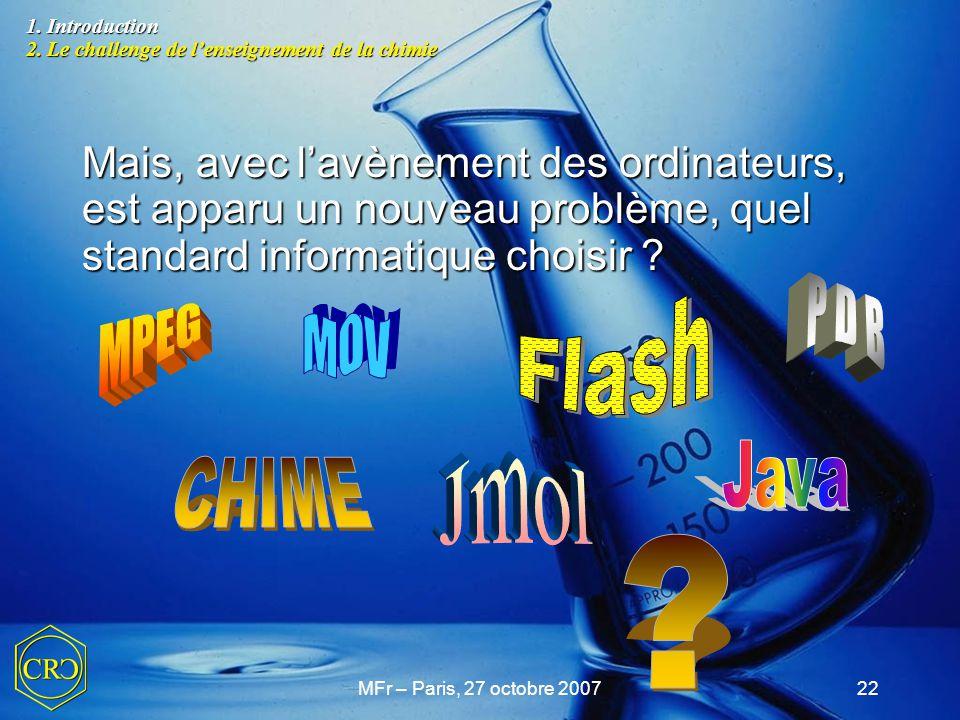 MFr – Paris, 27 octobre 200722 Mais, avec l'avènement des ordinateurs, est apparu un nouveau problème, quel standard informatique choisir ? 1. Introdu