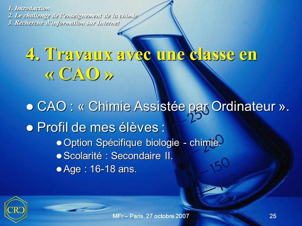 MFr – Paris, 27 octobre 200725 4. Travaux avec une classe en « CAO » CAO : « Chimie Assistée par Ordinateur ». CAO : « Chimie Assistée par Ordinateur