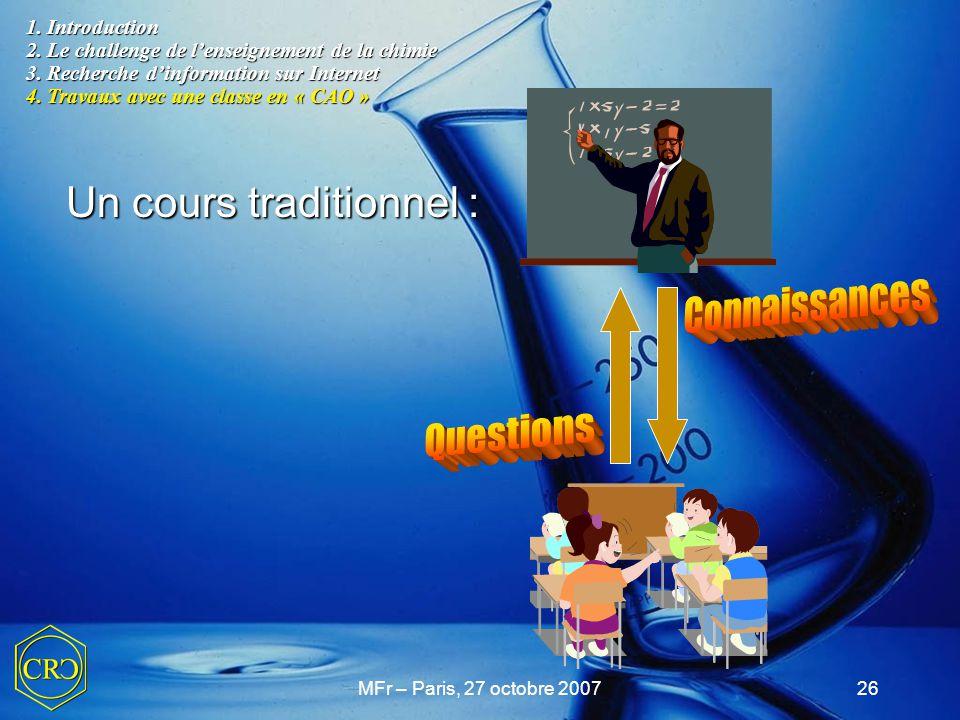 MFr – Paris, 27 octobre 200726 Un cours traditionnel : 1. Introduction 2. Le challenge de l'enseignement de la chimie 3. Recherche d'information sur I