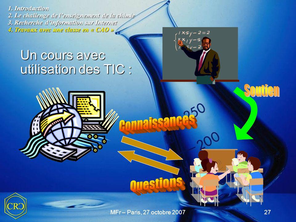 MFr – Paris, 27 octobre 200727 Un cours avec utilisation des TIC : 1. Introduction 2. Le challenge de l'enseignement de la chimie 3. Recherche d'infor