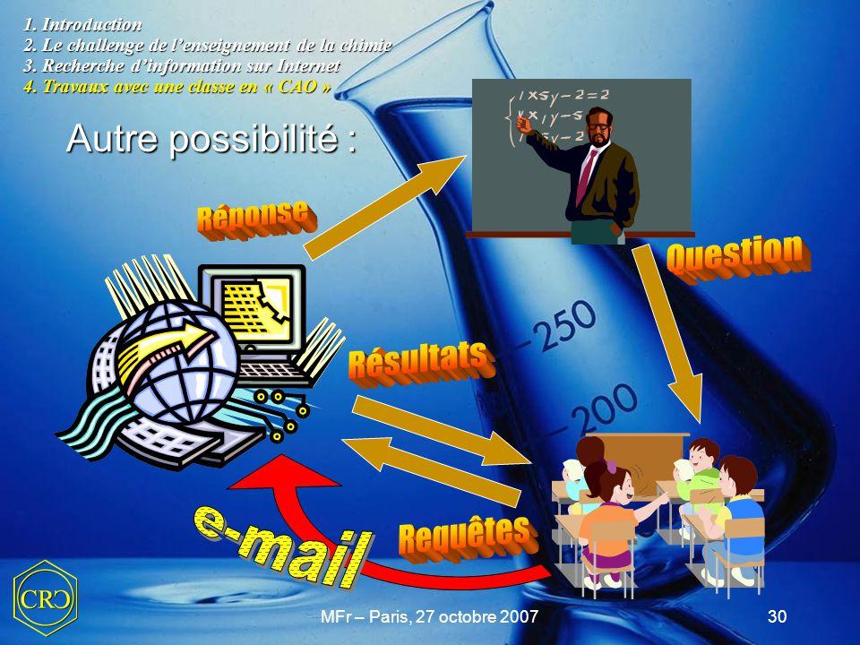 MFr – Paris, 27 octobre 200730 1. Introduction 2. Le challenge de l'enseignement de la chimie 3. Recherche d'information sur Internet 4. Travaux avec