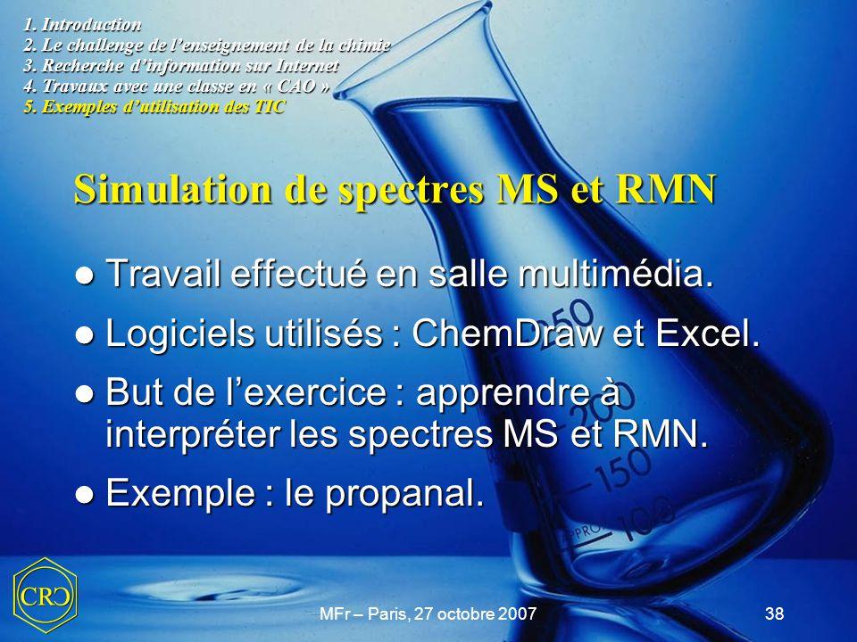 MFr – Paris, 27 octobre 200738 Simulation de spectres MS et RMN Travail effectué en salle multimédia. Travail effectué en salle multimédia. Logiciels