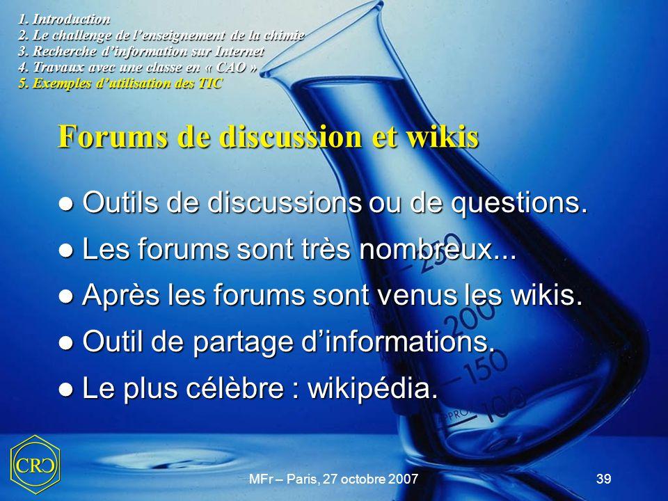 MFr – Paris, 27 octobre 200739 Forums de discussion et wikis Outils de discussions ou de questions. Outils de discussions ou de questions. Les forums