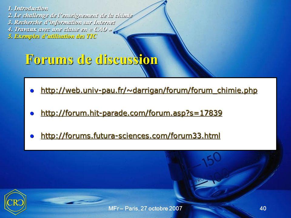 MFr – Paris, 27 octobre 200740 Forums de discussion 1. Introduction 2. Le challenge de l'enseignement de la chimie 3. Recherche d'information sur Inte