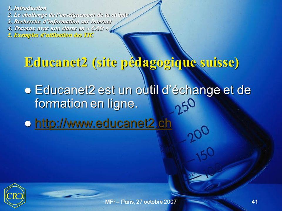 MFr – Paris, 27 octobre 200741 Educanet2 (site pédagogique suisse) 1. Introduction 2. Le challenge de l'enseignement de la chimie 3. Recherche d'infor
