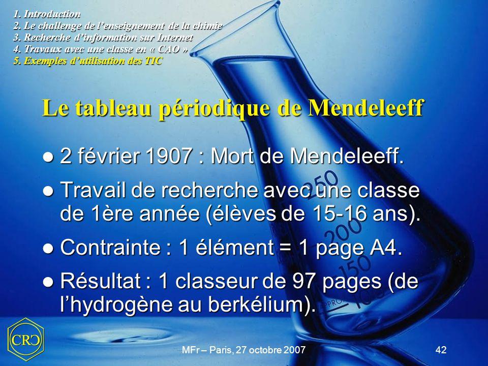 MFr – Paris, 27 octobre 200742 Le tableau périodique de Mendeleeff 2 février 1907 : Mort de Mendeleeff. 2 février 1907 : Mort de Mendeleeff. Travail d