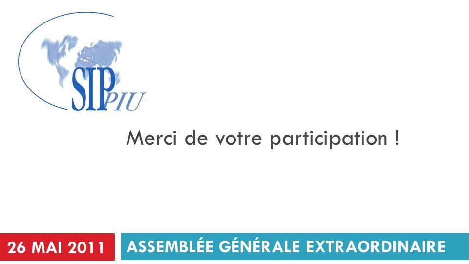 ASSEMBLÉE GÉNÉRALE EXTRAORDINAIRE Merci de votre participation ! 26 MAI 2011