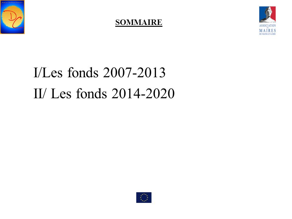 SOMMAIRE I/Les fonds 2007-2013 II/ Les fonds 2014-2020