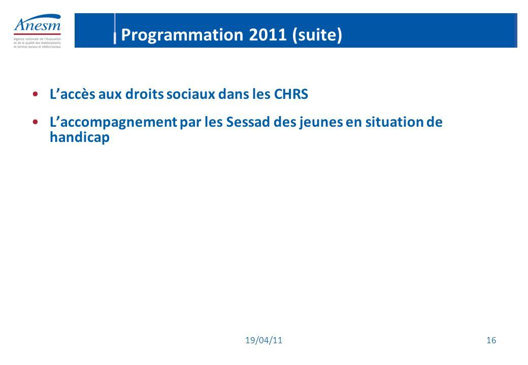 19/04/11 16 Programmation 2011 (suite) L'accès aux droits sociaux dans les CHRS L'accompagnement par les Sessad des jeunes en situation de handicap