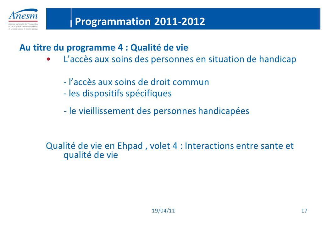 19/04/11 17 Programmation 2011-2012 Au titre du programme 4 : Qualité de vie L'accès aux soins des personnes en situation de handicap - l'accès aux so
