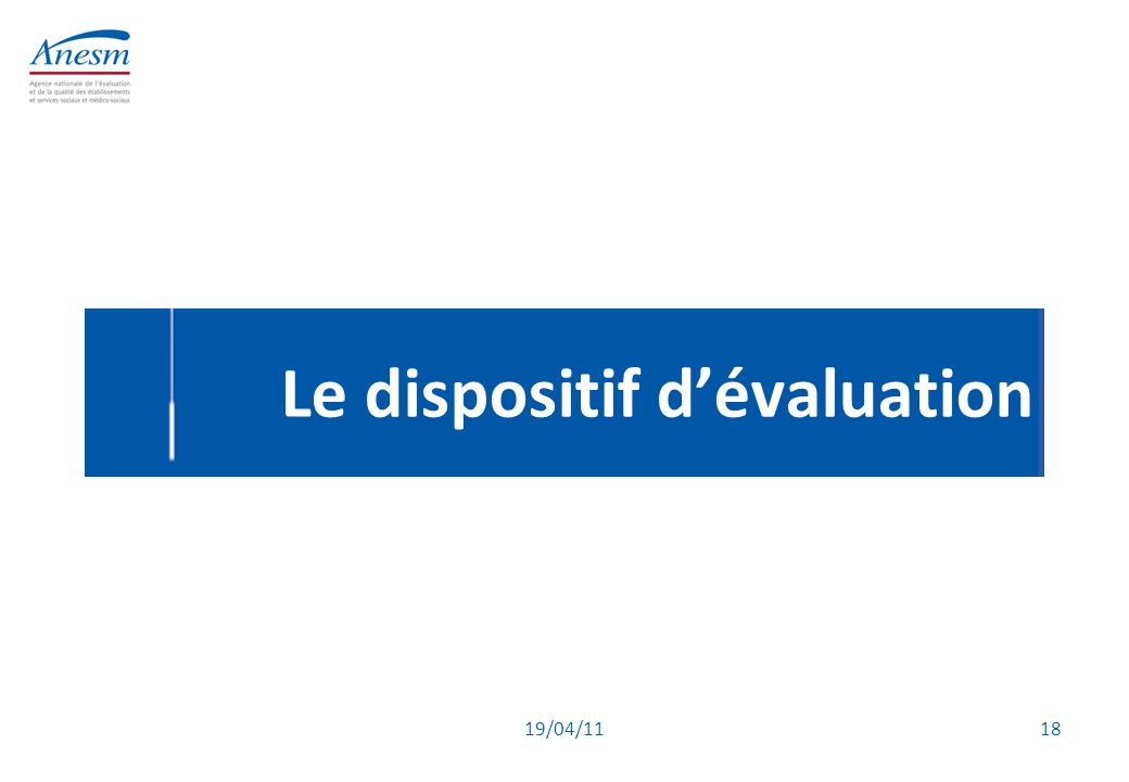 19/04/11 18 Le dispositif d'évaluation