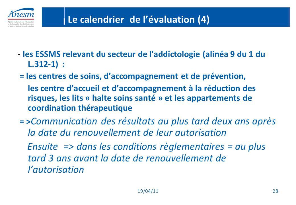 19/04/11 28 Le calendrier de l'évaluation (4) - les ESSMS relevant du secteur de l'addictologie (alinéa 9 du 1 du L.312-1) : = les centres de soins, d