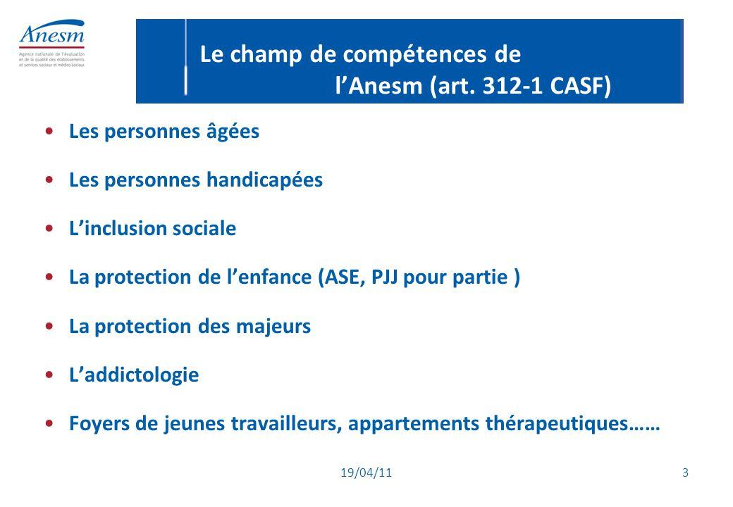 19/04/11 3 Le champ de compétences de l'Anesm (art. 312-1 CASF) Les personnes âgées Les personnes handicapées L'inclusion sociale La protection de l'e