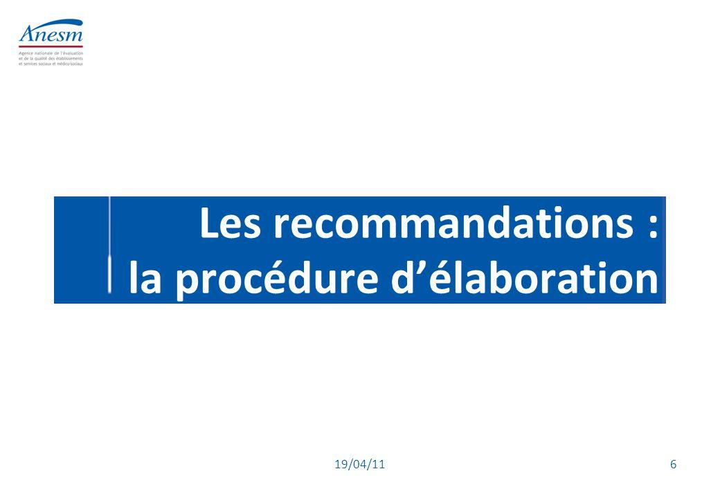 19/04/11 6 Les recommandations : la procédure d'élaboration