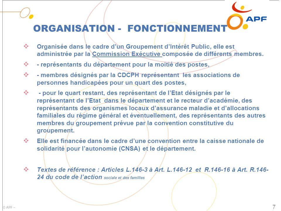 © APF – ORGANISATION - FONCTIONNEMENT  Organisée dans le cadre d'un Groupement d'Intérêt Public, elle est administrée par la Commission Exécutive composée de différents membres.