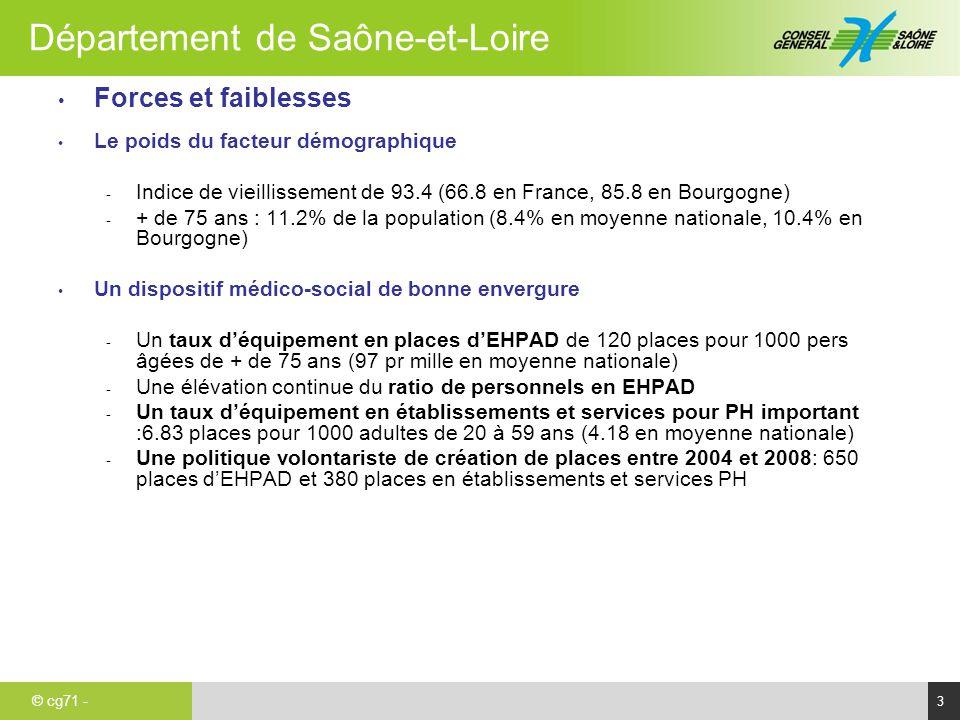 © cg71 - Département de Saône-et-Loire 4 Un effort important de la collectivité - Le budget PA-Ph représente 62% des dépenses d'aide sociale de la collectivité - Un règlement d'investissement très dynamique - Des dépenses d'aide sociale en établissement pour les PH qui s'élèvent à 97€ par habitant en 2007 contre 58 € en moyenne nationale Une modernisation à poursuivre - la vétusté d'une partie du parc de places d'EHPAD (plus de 1000 places restructurées depuis 2004) - Une offre encore très institutionnelle (62% des places) en direction des personnes handicapées - La nécessité de médicaliser certains établissements accueillant des PH vieillissantes - Une répartition déséquilibrée des équipements PA-PH sur le territoire - Le déficit de coopération, de coordination et de complémentarité d'action des acteurs de terrain et la fragilité de certains gestionnaires - La difficulté à appréhender les besoins non couverts - Des EHPAD et des SAD insuffisamment tournés vers la grande dépendance et une faiblesse structurelle de l'hébergement temporaire - Un nécessaire rattrapage (en cours) de l'Etat sur les places de SSIAD, FAM et MAS