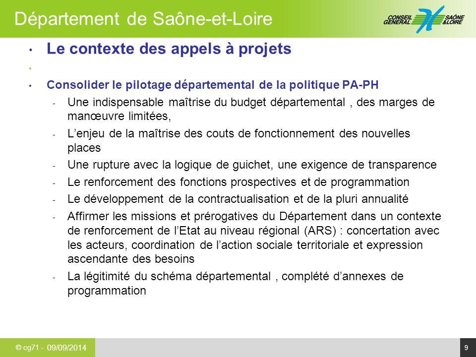 © cg71 - Département de Saône-et-Loire 9 Le contexte des appels à projets Consolider le pilotage départemental de la politique PA-PH - Une indispensab