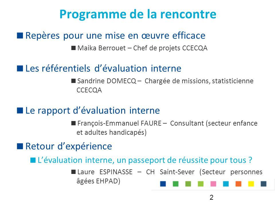 Programme de la rencontre  Repères pour une mise en œuvre efficace  Maika Berrouet – Chef de projets CCECQA  Les référentiels d'évaluation interne