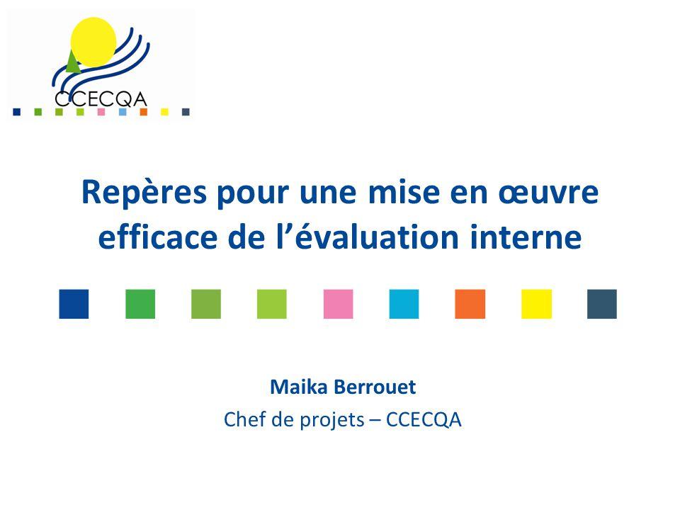 Repères pour une mise en œuvre efficace de l'évaluation interne Maika Berrouet Chef de projets – CCECQA