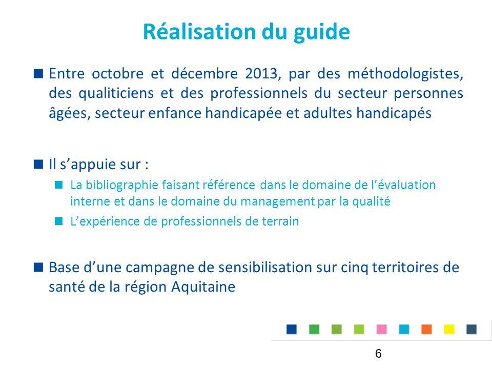 Réalisation du guide  Entre octobre et décembre 2013, par des méthodologistes, des qualiticiens et des professionnels du secteur personnes âgées, sec