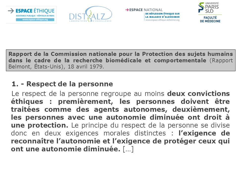 1. - Respect de la personne Le respect de la personne regroupe au moins deux convictions éthiques : premièrement, les personnes doivent être traitées