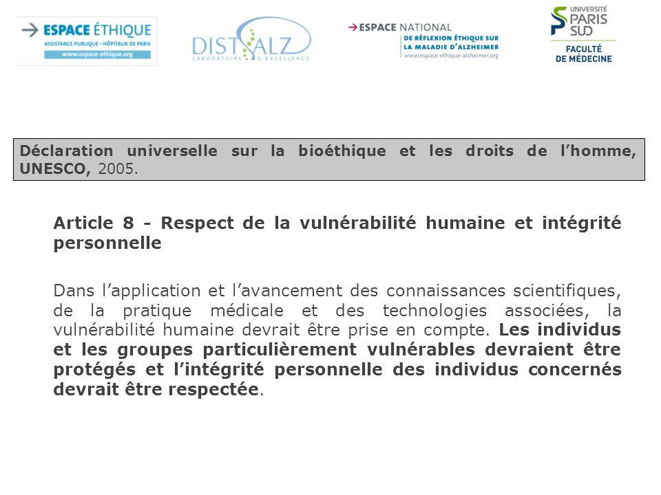Article 8 - Respect de la vulnérabilité humaine et intégrité personnelle Dans l'application et l'avancement des connaissances scientifiques, de la pratique médicale et des technologies associées, la vulnérabilité humaine devrait être prise en compte.