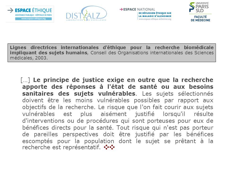 […] Le principe de justice exige en outre que la recherche apporte des réponses à l état de santé ou aux besoins sanitaires des sujets vulnérables.