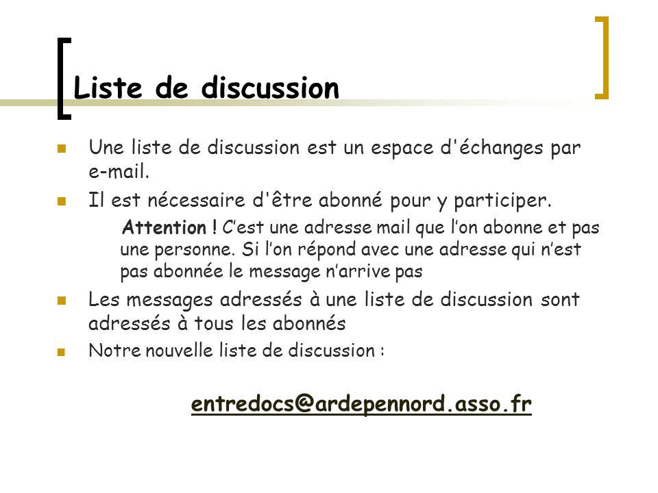 Liste de discussion Une liste de discussion est un espace d échanges par e-mail.