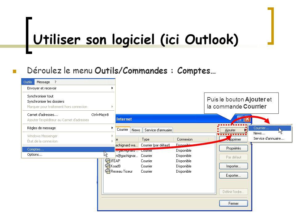 Utiliser son logiciel (ici Outlook) Déroulez le menu Outils/Commandes : Comptes… Puis le bouton Ajouter et la commande Courrier