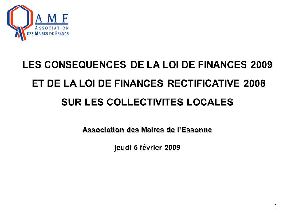 1 LES CONSEQUENCES DE LA LOI DE FINANCES 2009 ET DE LA LOI DE FINANCES RECTIFICATIVE 2008 SUR LES COLLECTIVITES LOCALES Association des Maires de l'Es