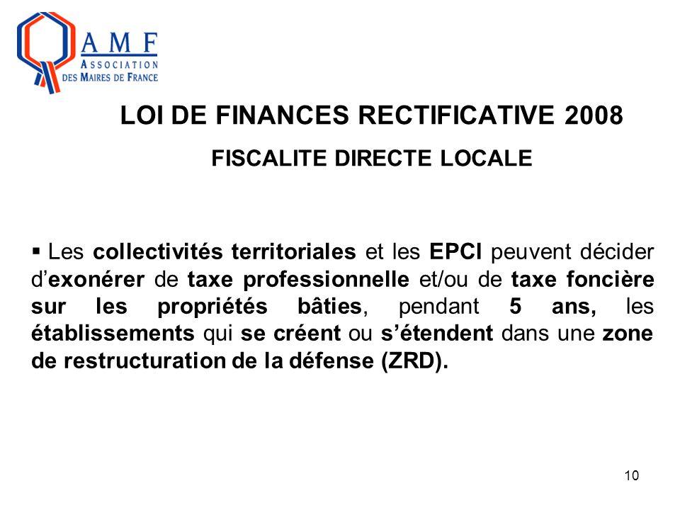 10 LOI DE FINANCES RECTIFICATIVE 2008 FISCALITE DIRECTE LOCALE  Les collectivités territoriales et les EPCI peuvent décider d'exonérer de taxe profes