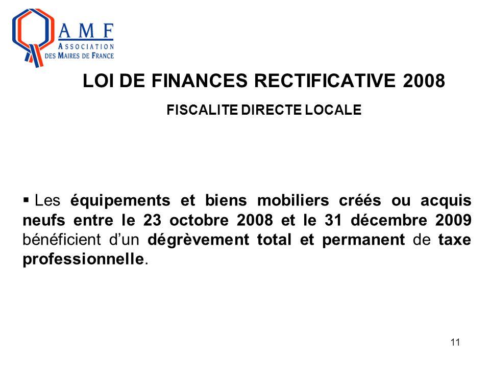 11 LOI DE FINANCES RECTIFICATIVE 2008 FISCALITE DIRECTE LOCALE  Les équipements et biens mobiliers créés ou acquis neufs entre le 23 octobre 2008 et