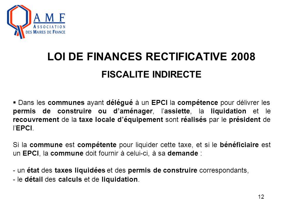 12 LOI DE FINANCES RECTIFICATIVE 2008 FISCALITE INDIRECTE  Dans les communes ayant délégué à un EPCI la compétence pour délivrer les permis de constr