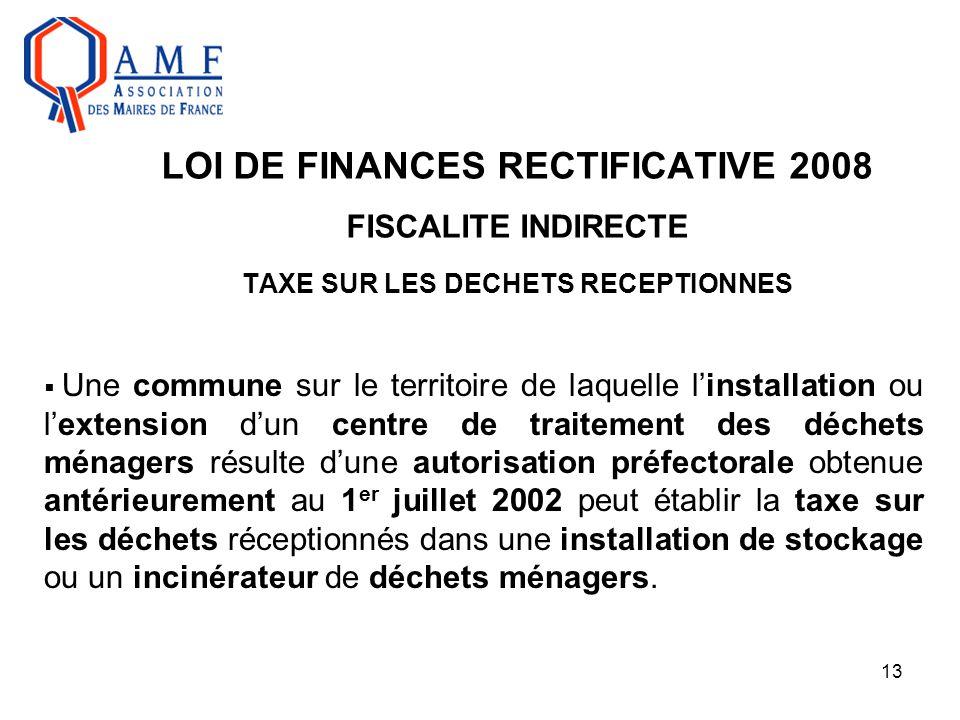 13 LOI DE FINANCES RECTIFICATIVE 2008 FISCALITE INDIRECTE TAXE SUR LES DECHETS RECEPTIONNES  Une commune sur le territoire de laquelle l'installation