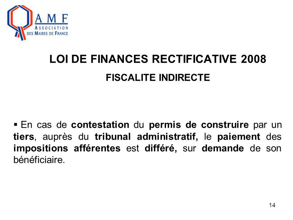 14 LOI DE FINANCES RECTIFICATIVE 2008 FISCALITE INDIRECTE  En cas de contestation du permis de construire par un tiers, auprès du tribunal administra